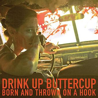 Drink Up Buttercup - Born & Thrown on a Hook [Vinyl] USA import