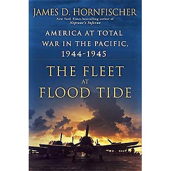 The Fleet at Flood Tide - America at Total War in the Pacific - 1944-1