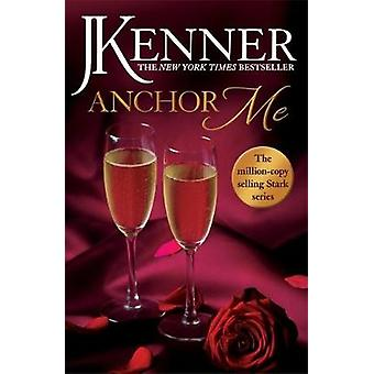 Anchor Me - Stark Series Book 4 by J. Kenner - 9781472246868 Book