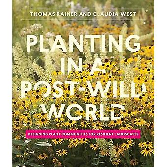 Planting in a Post-Wild World by Thomas Rainer - Claudia West - 97816