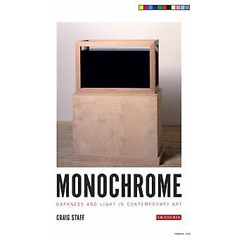 Monochrom - Dunkelheit und Licht in der zeitgenössischen Kunst von Craig G. Staff