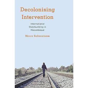 Decolonising Intervention - International Statebuilding in Mozambique