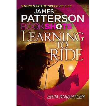Learning to Ride - Bookshots by James Patterson - Erin Knightly - 9781