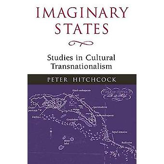 Imaginary States - Studies in Cultural Transnationalism by Peter Hitch