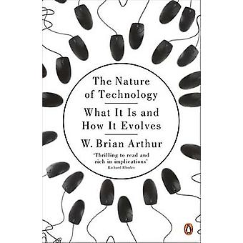 The Nature of Technology - What It Is and How It Evolves by W. Brian A