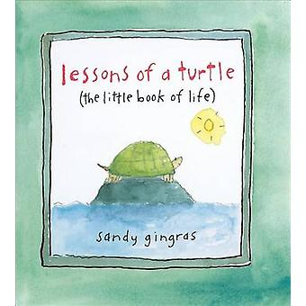 Lessons of a Turtle - The Little Book of Life by Sandy Gingras - 97807