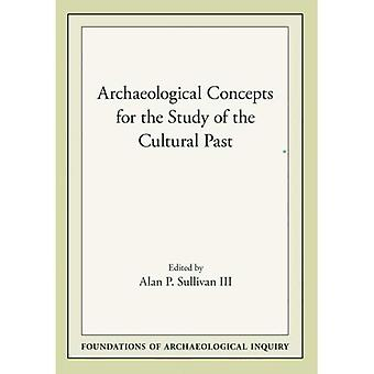 Archaeological Concepts for the Study of the Cultural Past (Foundations of Archaeological Inquiry)