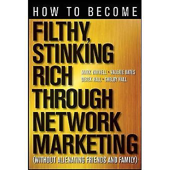Como se tornar rico imundo, fedorento, através de Marketing de rede: sem alienar os amigos e família