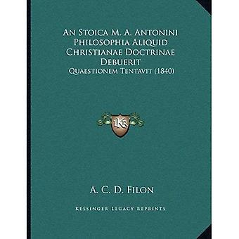Een Stoica M. A. Antonini Philosophia Aliquid Christianae Doctrinae Debuerit: Quaestionem Tentavit (1840)