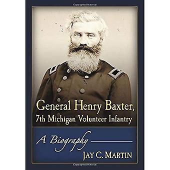 Allmänna Henry Baxter, 7th Michigan volontär infanteri: En biografi