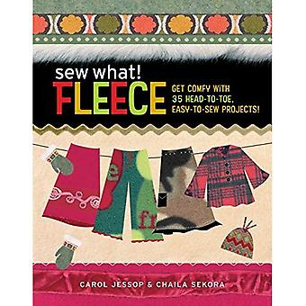 SEW WHAT! FLEECE: Get Comfy with 30 Head-to-Toe, Easy-to-Sew Projects!