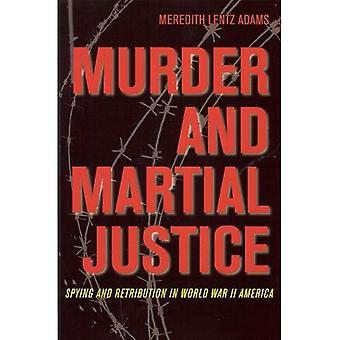 Meurtre et la Justice de Martial: espionnage et châtiment dans l'Amérique de la seconde guerre mondiale