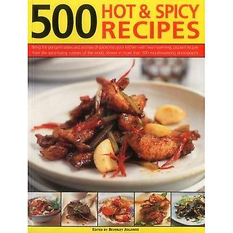 500 Hot & Spicy Recipes: Bring the Pungent Tastes and Aromas of Spices into Your Kitchen with Heart-Warming, Piquant...