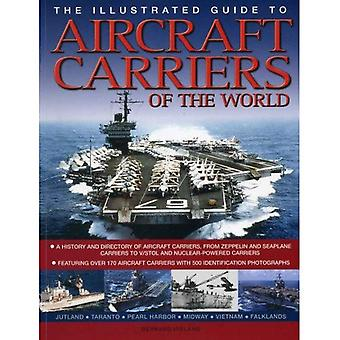 The Illustrated Guide to Aircraft Carriers of the World: Featuring Over 170 Aircraft Carriers with 500 Identification Photographs (Illustrated Guides)