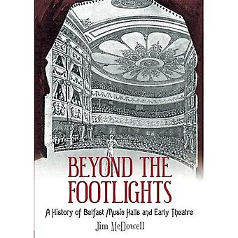 Beyond the Footlights: A History of Belfast Music Halls and Early Theatre [Illustrated]