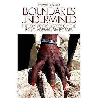Boundaries Undermined: the Ruins of Progress on the Bangladesh/India Border