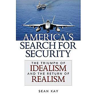 Recherche de l'Amérique pour la sécurité: le triomphe de l'idéalisme et le retour du réalisme