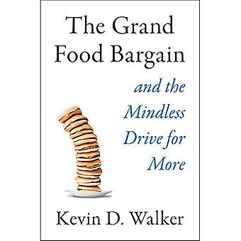 The Grand Food Bargain: And the Mindless Drive for� More