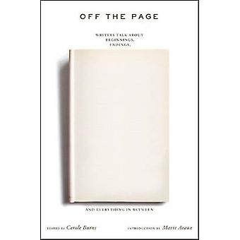 Off the Page Writers Talk about Beginnings Endings and Everything in Between by Burns & Carole