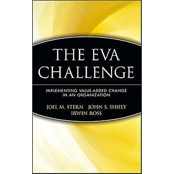 The Eva Challenge Implementing ValueAdded Change in an Organization by Stern & Joel M.