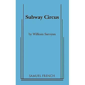 Subway Circus by Saroyan & William