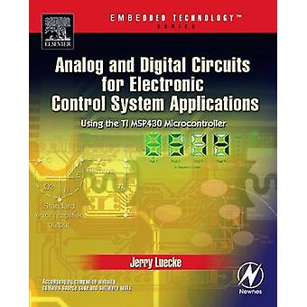 Analog and Digital Circuits for Electronic Control System Applications Using the TI MSP430 Microcontroller by Luecke & Jerry