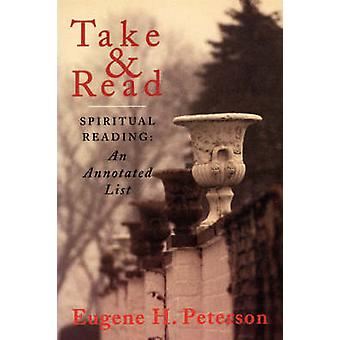 Take and Read Spiritual Reading  An Annotated List by Peterson & Eugene H.