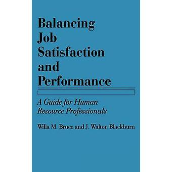 Balancing Job Satisfaction and Performance A Guide for Human Resource Professionals by Bruce & Willa M.
