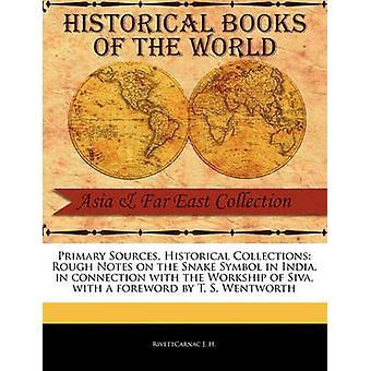 Principales Sources Collections Rough Notes historiques sur le symbole du serpent en Inde dans le cadre de l'atelier de Siva avec une préface de T. S. Wentworth par J. H. & RivettCarnac