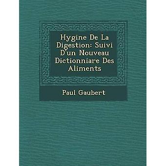 Hygine De La Digestion Suivi Dun Nouveau Dictionniare Des Aliments by Gaubert & Paul