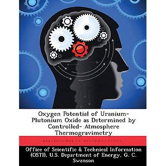 Oxygen Potential of UraniumPlutonium Oxide as Determined by Controlled Atmosphere Thermogravimetry by Office of Scientific & Technical Informa