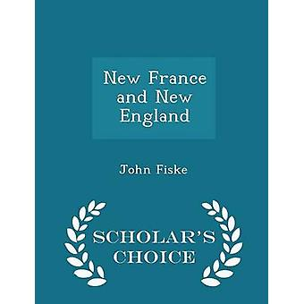 New France and New England  Scholars Choice Edition by Fiske & John