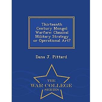 13. Jahrhundert mongolische Kriegsführung klassischen Militärstrategie oder operative Kunst War College-Serie von Pittard & Dana J.