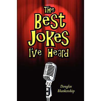 The Best Jokes Ive Heard by Blankenship & Douglas