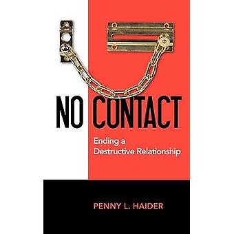 No Contact  Ending A Destructive Relationship by Haider & Penny L.
