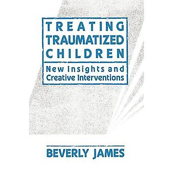 Treating Traumatized Children by James & Beverly