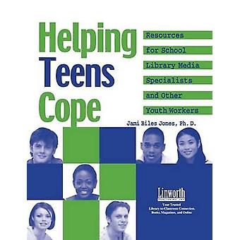 Helping Teens Cope Resources for the School Library Media Specialist and Other Youth Workers by Jones & Jami Biles