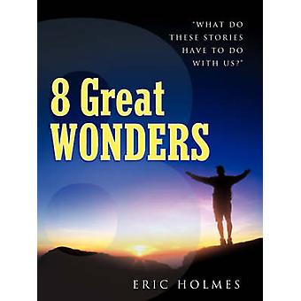 8 Great Wonders by Holmes & Eric