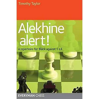 Alekhine Alert A repertoire for Black against 1 e4 by Taylor & Timothy