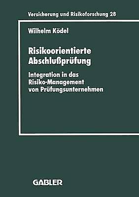 Risikoorientierte Abschluprfung  Integration in das RisikoManagement von Prfungsunternehmen by Kdel & Wilhelm