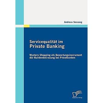 Servicequalitt im Private Banking Mystery Shopping als Bewertungsinstrument der Kundenbetreuung bei Privatbanken by Sossong & Andreas