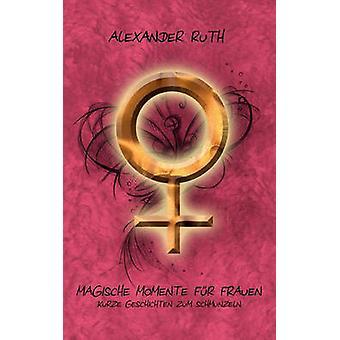 Magische Momente fr Frauen by Ruth & Alexander