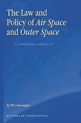 The Law and Policy of Air Space and Outer Space A Comparative Approach by Haanappel & Peter P.C.