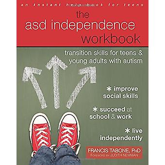 The ASD Independence Workbook - Transition Skills for Teens and Young