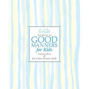 Emily Post's the Guide to Good Manners for Kids by Peggy Post - Cindy