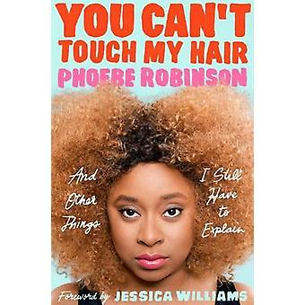 You Can't Touch My Hair - And Other Things I Still Have to Explain by