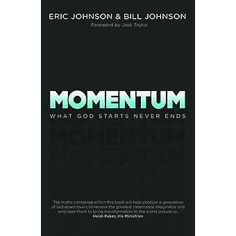 Momentum - What God Starts Never Ends by Eric Johnson - Bill Johnson -