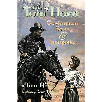 The Life of Tom Horn - Government Scout and Interpreter - Written by