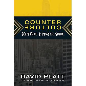 Counter Culture Scripture and Prayer Guide by David Platt - Dave Burn