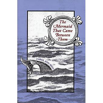 The Mermaid That Came between Them by Carol Ann Sima - 9781566891240